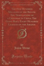 The Five Hundred Millions of the Begum; The Tribulations of a Chinaman in China; The Giant Raft, Eight Hundred Leagues on the Amazon, Vol. 11 (Classic