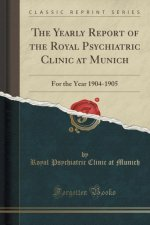The Yearly Report of the Royal Psychiatric Clinic at Munich