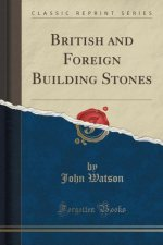 British and Foreign Building Stones (Classic Reprint)