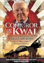 Conjuror on the Kwai: The Incredible Life of Fergus Anckorn