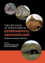 The Life Cycle of Structures in Experimental Archaeology: An Object Biography Approach