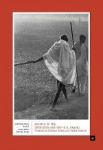 Apostle of the Twentieth Century--M.K. Gandhi: Curated by Kinnari Bhatt and Tridip Suhrud