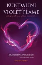 Kundalini and the Violet Flame: Uniting Them for Your Spiritual Transformation