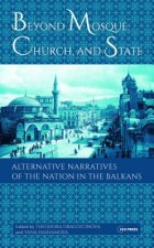 Beyond Mosque, Church and State: Alternative Narratives of the Nation in the Balkans