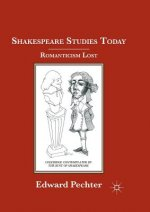 Shakespeare Studies Today: Romanticism Lost