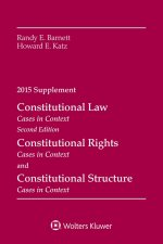 Constitutional Law, Rights and Structure: Cases in Context 2015 Supplement