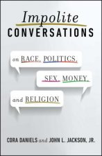 Impolite Conversations: On Race, Politics, Sex, Money, and Religion