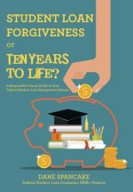 Student Loan Forgiveness or Ten Years to Life?: A Responsible Visual Guide to Your Federal Student Loan Repayment Options