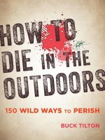 How to Die in the Outdoors: Murdered by Mosquito, Gutted by Grizzly, and 148 Other Ways to Perish