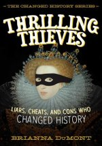 Thrilling Thieves: Liars, Cheats, and Double-Crossers Who Changed History