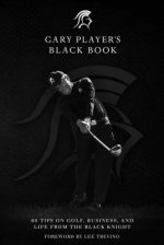 Gary Player's Little Black Book: 50 Tips on Golf, Business, and Life from the Black Knight