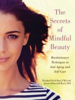 The Secrets of Mindful Beauty: Revolutionary Techniques in Anti-Aging and Self-Care