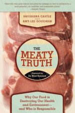 The Meaty Truth: Why Our Food Is Destroying Our Health and Environmentaand Who Is Responsible