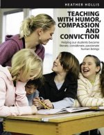 Teaching with Humor, Compassion, and Conviction: Helping Our Students Become Literate, Considerate, Passionate Human Beings