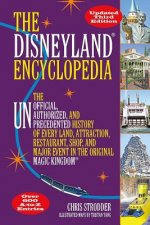 The Disneyland Encyclopedia: The Disneyland Encyclopedia: The Unofficial, Unauthorized, and Unprecedented History of Every Land, Attraction, Restau