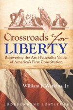 Crossroads for Liberty: Recovering the Anti-Federalist Values of America's First Constitution