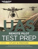 Remote Pilot Test Prep -- Uas: Study & Prepare: Pass Your Test and Know What Is Essential to Safely Operate an Unmanned Aircraft - From the Most Trus