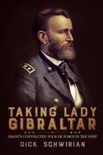Taking Lady Gibraltar: Grant's Convoluted Tour de Force in the West