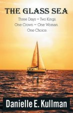 The Glass Sea: Three Days, Two Kings, One Crown, One Woman, One Choice