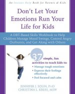 Don't Let Your Emotions Run Your Life for Kids: A Dbt Skills Workbook to Help Children Manage Mood Swings, Control Angry Outbursts, and Get Along with