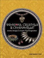 Dragons, Crystals & Chainmaile: Jewelry to Inspire Your Imagination