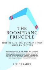 The Boomerang Principle: Inspire Lifetime Loyalty from Your Employees