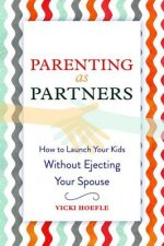 Parenting as Partners: How to Raise Your Kids Without Ejecting Your Spouse