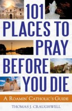 80 Places to Pray Before You Die: A Roamin' Catholic's Guide