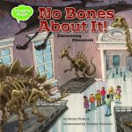 No Bones about It: Discovering Dinosaurs