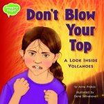 Don't Blow Your Top!: A Look Inside Volcanoes