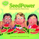 Seed Power: Discovering How Plants Grow
