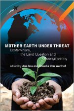 Mother Earth Under Threat: Ecofeminism, the Land Question, and Bioengineering