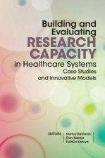 Building and Evaluating Research Capacity in Healthcare Systems: Case Studies and Innovative Models
