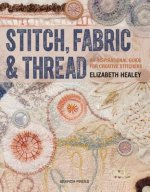 Stitch, Fabric & Thread: A Slow-Stitcher's Guide to Inspiring Your Creative Self