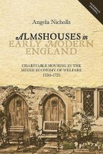 Almshouses in Early Modern England: Charitable Housing in the Mixed Economy of Welfare, C. 1550-1725
