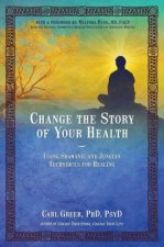 Change the Story of Your Health: Using Shamanic and Jungian Tools for Healing