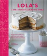 Lola S: A Cake Journey Around the World: 80 of the Most Admired and Delicious International Baking Recipes