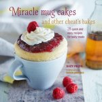 Miracle Mug Cakes and Other Cheat's Bakes