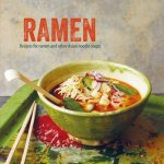 Ramen: Recipes for Ramen and Other Asian Noodle Soups