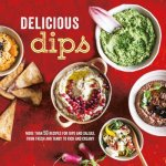 Delicious Dips: More Than 50 Recipes for Dips and Salsas
