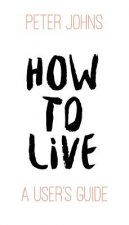 How to Live: A User's Guide