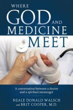 Where God and Medicine Meet: A Conversation Between a Doctor and a Spiritual Messenger