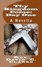 Thy Kingdom Come: Day One: A Novella