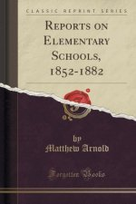 Reports on Elementary Schools, 1852-1882 (Classic Reprint)
