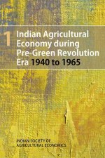 Indian Agricultural Economy During Pre-Green Revolution Era: 1940 to 1965: Volume 1