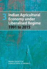 Indian Agricultural Economy Under Liberalised Regime: 1991 to 2015: Volume 3