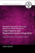 Revealed Comparative Advantage and Gravity Model Analysis of Trade Patterns and Regional Economic Integration: Empirical Evidence in the Indian Contex