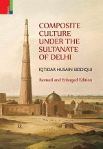 Composite Culture Under the Sultanate of Delhi (Revised and Enlarged Edition)