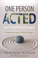 One Person Acted and Everything Changed: 10 Inspiring Accounts of World Changers