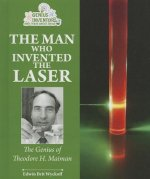 The Man Who Invented the Laser: The Genius of Theodore H. Maiman